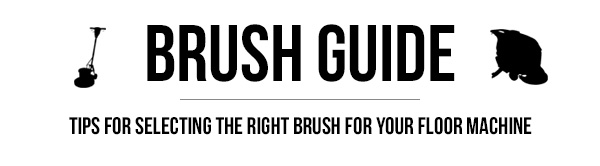 Brush Guide - Tips for selecting the right brush for your floor machine